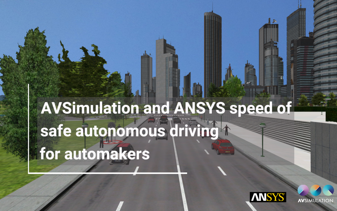 AVSimulation and ANSYS speed development of safe autonomous driving for automakers
